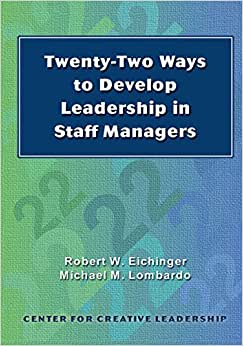 Twenty-Two Ways To Develop Leadership In Staff Managers (Putting Ideas Into Action)