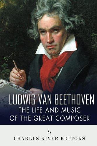 Ludwig van Beethoven: The Life and Music of the Great Composer