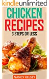 Chicken Recipes: Top 50 Most Delicious Super Easy 3 Step or Less Chicken Recipes for Family & Friends (Chicken Recipes, Easy Chicken Recipes, Quick Chicken Recipes,Easy and Delicious Chicken Recipes)