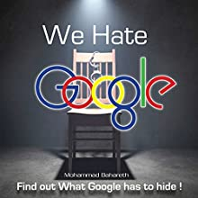 We Hate Google: All About Google, Secrets, Functionality and Usability (       UNABRIDGED) by Mohammad Bahareth Narrated by Larry Earnhart