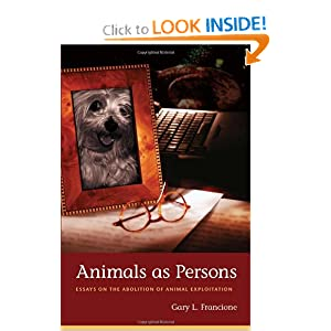 Animals as Persons: Essays on the Abolition of Animal Exploitation Gary L. Francione