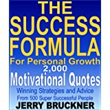 The Success Formula For Personal Growth: 2,000 Motivational Quotes, Winning Strategies and Advice From 500 Super Successful People ~ Jerry Bruckner