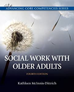 Social Work with Older Adults (4th Edition) (Advancing Core Competencies) book