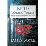 Ni'il: Waking Turtle: Book Three of the Ni'il Trilogy ~ James Boyle