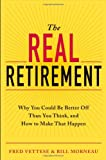 The Real Retirement: Why You Could Be Better Off Than You Think, and How to Make That Happen