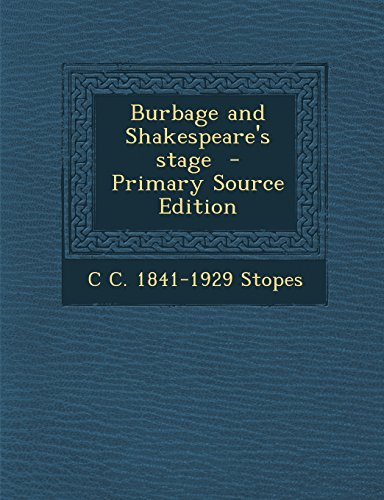 Burbage and Shakespeare's stage  - Primary Source Edition