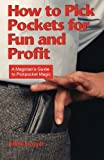 How to Pick Pockets for Fun and Profit: A Magicians Guide to Pickpocket Magic (Magicians Guide to Pickpocketing)