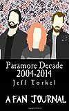 Jeff Torkel Paramore Decade 2004-2014 A Fan Journal