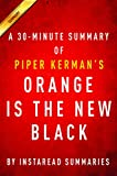 Orange Is the New Black by Piper Kerman - A 30-minute Instaread Summary: My Year in a Women's Prison
