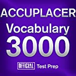 Official ACCUPLACER Vocabulary 3000: Become a True Master of ACCUPLACER Vocabulary...Quickly and Effectively! |  Official Test Prep Content Team