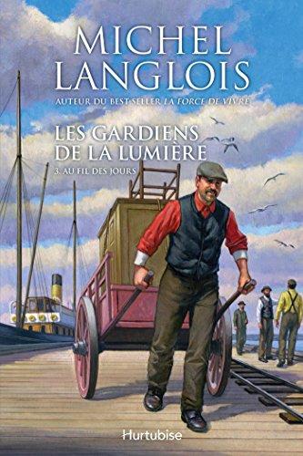 Michel Langlois - Les gardiens de la lumière T3: Au fil des jours