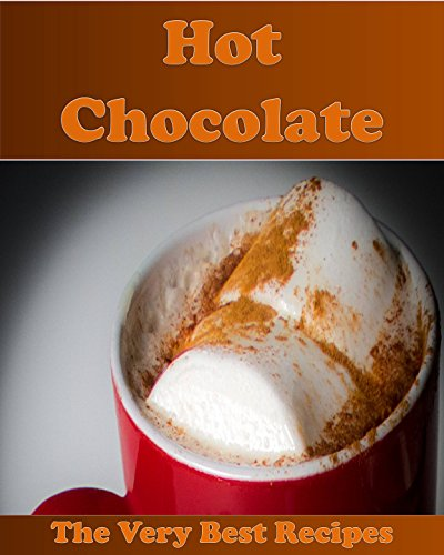 Hot Chocolate Recipes: The Easy and Delicious Hot Chocolate Cookbook (hot chocolate, hot chocolate recipes, hot chocolate cookbook) by Sarah J Murphy