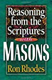 Reasoning from the Scriptures with Masons (0736904670) by Rhodes, Ron