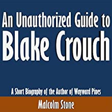 An Unauthorized Guide to Blake Crouch: A Short Biography of the Author of Wayward Pines (       UNABRIDGED) by Malcolm Stone Narrated by Scott Clem