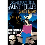 Somebody Tell Aunt Tillie She's Dead (Toad Witch Series, Book One) ~ Christiana Miller