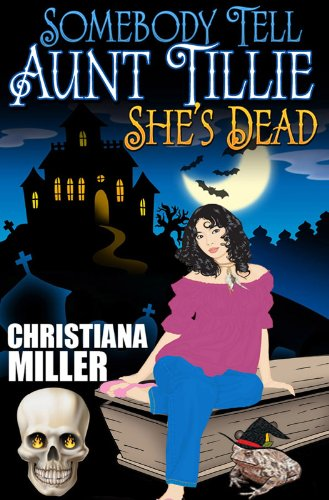 Somebody Tell Aunt Tillie She's Dead (Toad Witch Series, Book One 1)
