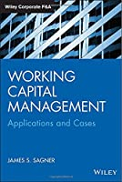 Working Capital Management: Applications and Case Studies Front Cover