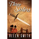 Three Sisters: A British Mystery (Emily Castles Mysteries Book 1) ~ Helen Smith