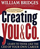 Creating You & Co.: Learn To Think Like The CEO Of Your Own Career (0738200328) by Bridges, William