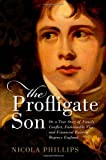 img - for The Profligate Son: Or, a True Story of Family Conflict, Fashionable Vice, and Financial Ruin in Regency England book / textbook / text book