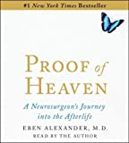 Proof of Heaven: A Neurosurgeons Near-Death Experience and Journey Into the Afterlife by Alexander, Eben M. D. (2012) Audio CD