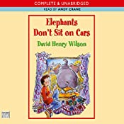 Elephants Don't Sit On Cars | [David Henry Wilson]