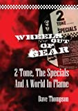 Wheels Out Of Gear: 2 Tone, The Specials and A World In Flame (0956642020) by Thompson, Dave