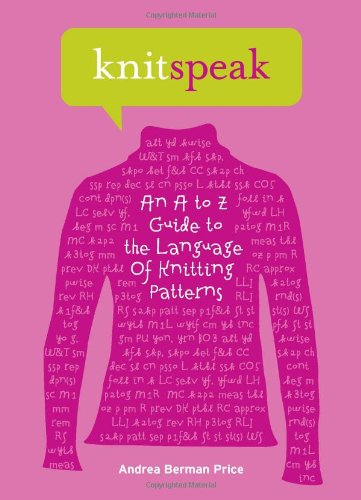 Knitspeak: An A to Z Guide to the Language of Knitting Patterns
