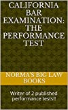 California bar Examination: The Performance Test * A law school e-book: e law book, Writer of 2 published performance tests!! Feb 2012