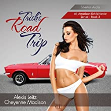 Trish's Road Trip: All American Exhibitionist, Book 3 Audiobook by Alexis Leitz, Cheyenne Madison Narrated by Cheyenne Madison