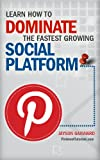 Pinterest - Learn how to DOMINATE the Fastest Growing Social Platform