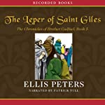 The Leper of St. Giles: The Fifth Chronicle of Brother Cadfael (       UNABRIDGED) by Ellis Peters Narrated by Patrick Tull