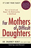 img - for For Mothers of Difficult Daughters; How to Enrich and Repair the Relationship in Adulthood book / textbook / text book