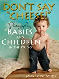 "Dont Say ""Cheese!"" - Photographing Babies and Children in the Studio"