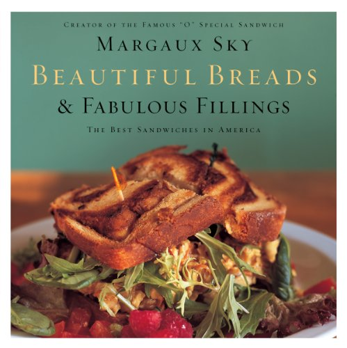 Beautiful Breads and Fabulous Fillings: The Best Sandwiches in America by Margaux Sky