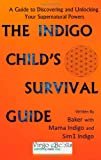 img - for The Indigo Child Survival Guide: Unlock your supernatural powers and thrive as an indigo child book / textbook / text book