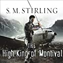 The High King of Montival: A Novel of the Change (       UNABRIDGED) by S. M. Stirling Narrated by Todd McLaren