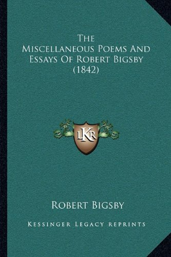 The Miscellaneous Poems and Essays of Robert Bigsby (1842) the Miscellaneous Poems and Essays of Robert Bigsby (1842)