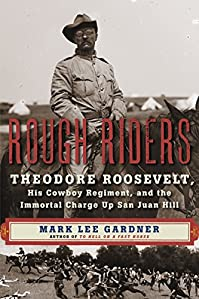 Rough Riders: Theodore Roosevelt, His Cowboy Regiment, And The Immortal Charge Up San Juan Hill by Mark Lee Gardner ebook deal