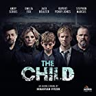 The Child: An Audible Drama  von Sebastian Fitzek Gesprochen von: Rupert Penry-Jones, Jack Boulter, Emilia Fox, Stephen Marcus, Robert Glenister, Andy Serkis
