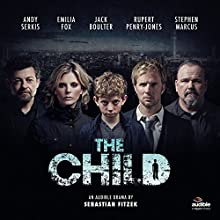 The Child: An Audible Drama  by Sebastian Fitzek Narrated by Rupert Penry-Jones, Jack Boulter, Emilia Fox, Stephen Marcus, Robert Glenister, Andy Serkis