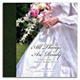 All Things Are Ready: A Brides Complete Christian Wedding Planner