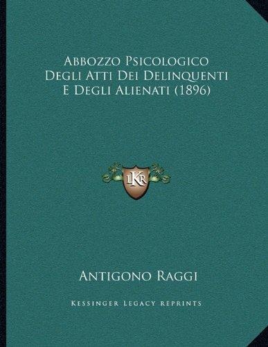 Abbozzo Psicologico Degli Atti Dei Delinquenti E Degli Alienati (1896)