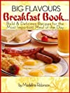 Big Flavours Breakfast Book, Bold & Delicious Recipes for the Most Important Meal of the Day