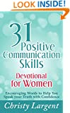 31 Positive Communication Skills Devotional for Women: Encouraging Words to Help You Speak Your Truth with Confidence