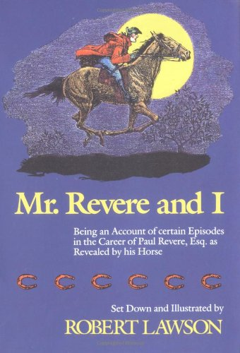 Mr. Revere and I: Being an Account of certain Episodes in the Career of Paul Revere, Esq. as Revealed by his Horse: Robert Lawson: 9780316517294: Amazon.com: Books