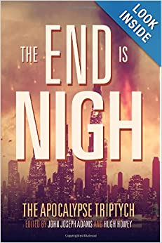 The End is Nigh (The Apocalypse Triptych) (Volume 1) by Hugh Howey, Jamie Ford, Jonathan Maberry and Seanan McGuire
