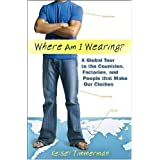 Where am I Wearing: A Global Tour to the Countries, Factories, and People that Make Our Clothesby Kelsey Timmerman