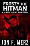 Frosty The Hitman: A Lawson Vampire Short Story (The Lawson Vampire Series)