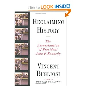 Reclaiming History: The Assassination of President John F. Kennedy by Vincent Bugliosi
